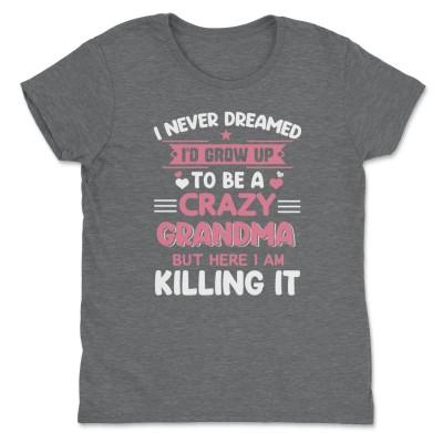 I Never Dreamed I'd Grow Up To Be A Grandma Shirt Dreamed Grandma Tee Shirts