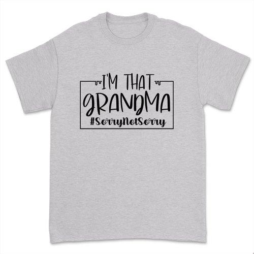 I'm That Grandma Sorry Not Sorry T-Shirt Casual Grandma Life Shirt Mothers Day Gift Funny Granny grammy Tee