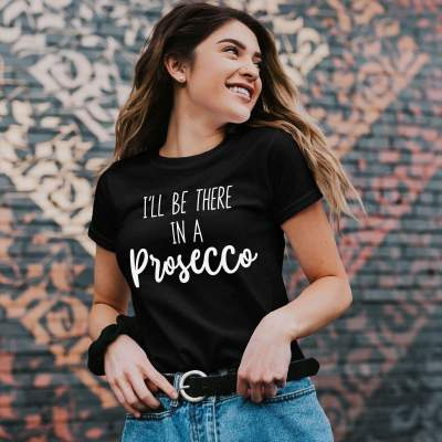 Be There In a Prosecco Shirt Wine Lover Shirt Gift for Wine Lover Wine Tasting Tee