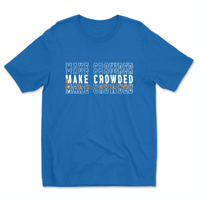 Make Heaven Crowded Christian Bible Jesus Praise Shirt Tee