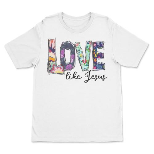 Love Like Jesus Inspiration T Shirts