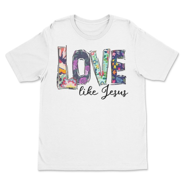 Love Like Jesus Inspiration T Shirts