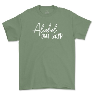 Alcohol You Later Unisex Shirt Drinking Brunch Tee Wine Beer T-Shirt