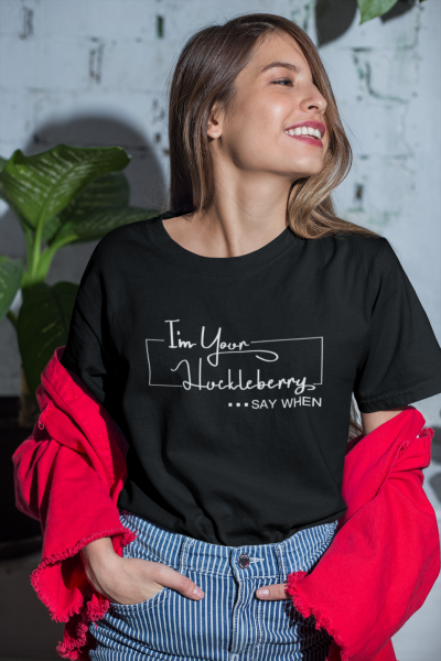 I'm Your Huckleberry Say When Shirt Women Southern Country Gift Casual Girls and Boys Tops Tee