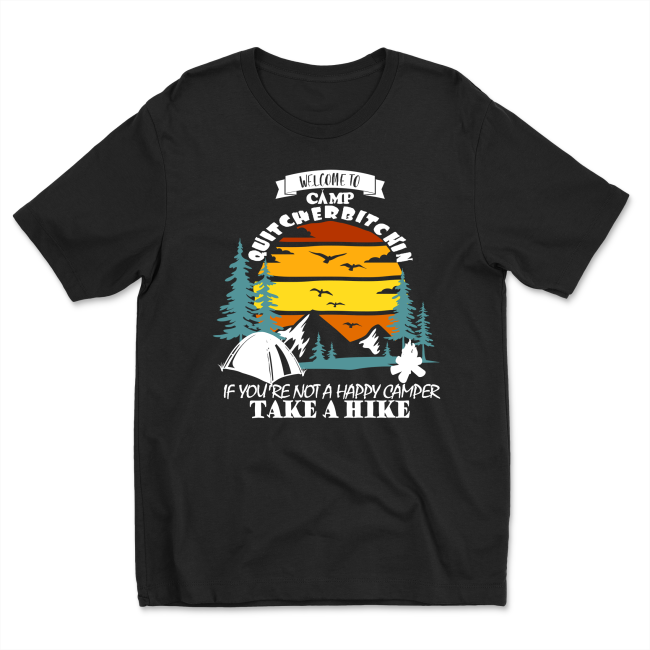 Unisex Welcome to Camp Quitcherbitchin RV Camping Take A Hike Shirt Tee