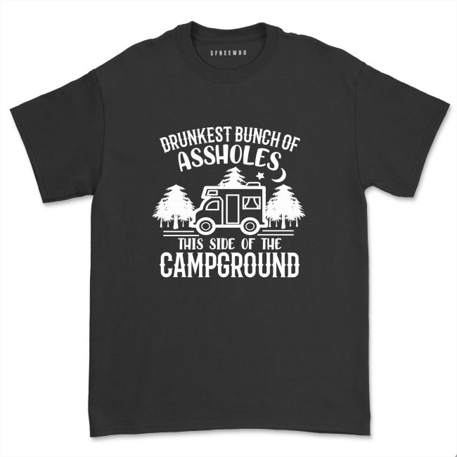 Women Drunkest Bunch of Assholes This Side of the Campground Camping Shirt Mens Outdoors Camper Camping Hiking tshirt Tee