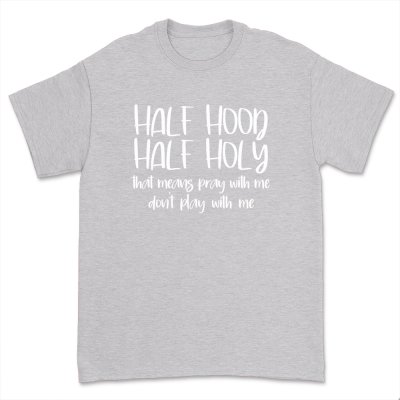 Half Hood Half Holy Holy Shirt That Means Pray With Me Tee Funny Sarcastic T-Shirts
