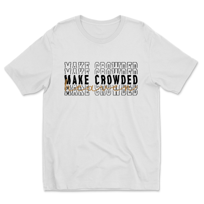 Make Heaven Crowded Christian Bible Jesus Praise Shirt Tee