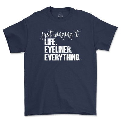 Just Winging It Life Eyeliner Everything All T-Shirt Funny Gift For Bff