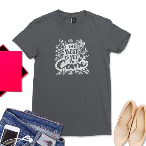 The Best is Yet to Come Shirt Floral Retirement T-Shirt Gift For Women Retired Women Cute Girl Tee