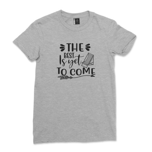 The Best is Yet to Come shirt Women Beach Retirement T-Shirt Retired Freedom Life Tee Positive Gift for men
