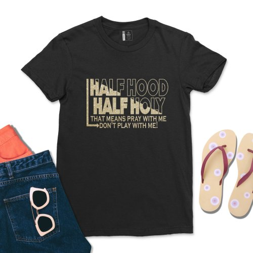 Half Hood Half Holy Holy Shirt Women That Means Pray With Me T-shirt Casual Comfy Tee Tops
