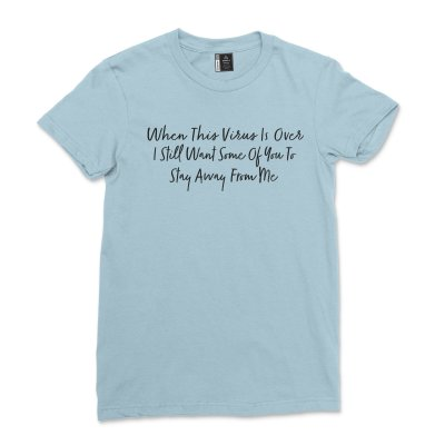 When This Virus Is Over I Still Want Some Of You To Stay Away From Me T-shirt Casual Funny Sarcastic Shirt Tee